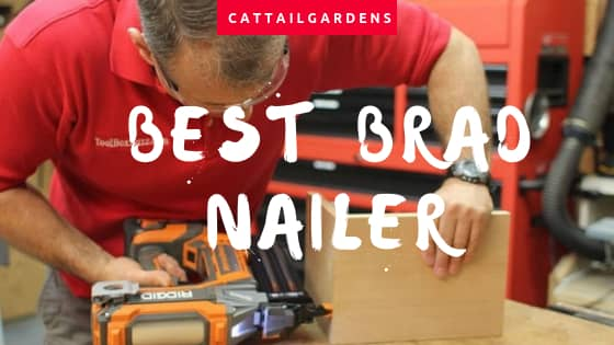 Top 10 Best Brad Nailer Available In The Market 2018